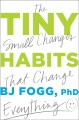 Go to record Tiny habits : the small changes that change everything