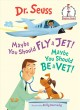 Go to record Maybe you should fly a jet! : maybe you should be a vet!
