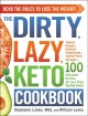 Go to record The dirty, lazy, keto cookbook : bend the rules to lose th...